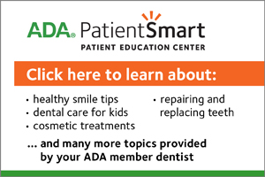videos and articles about dental care from your ADA member dentist